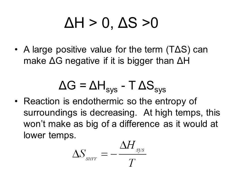 ΔH > 0, ΔS >0 ΔG = ΔHsys - T ΔSsys