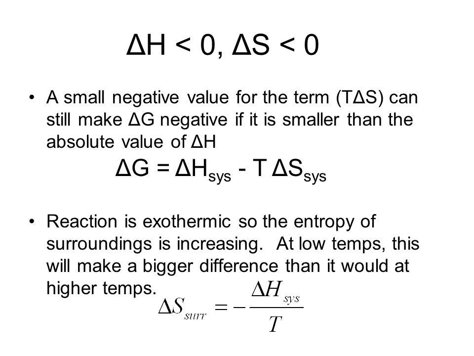 ΔH < 0, ΔS < 0 ΔG = ΔHsys - T ΔSsys