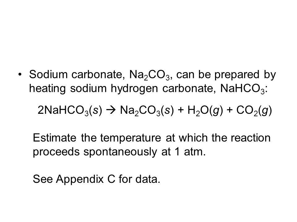 2NaHCO3(s)  Na2CO3(s) + H2O(g) + CO2(g)