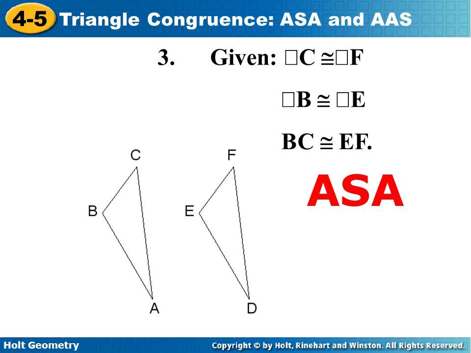 3. Given: ÐC @ÐF ÐB @ ÐE BC @ EF. ASA