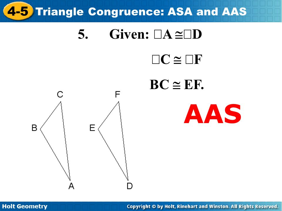 5. Given: ÐA @ÐD ÐC @ ÐF BC @ EF. AAS