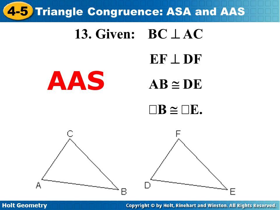 13. Given: BC ^ AC EF ^ DF AB @ DE ÐB @ ÐE. AAS