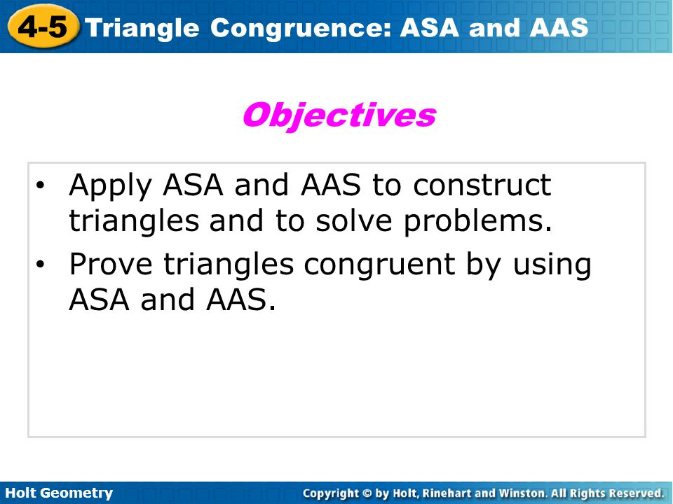 Objectives Apply ASA and AAS to construct triangles and to solve problems.