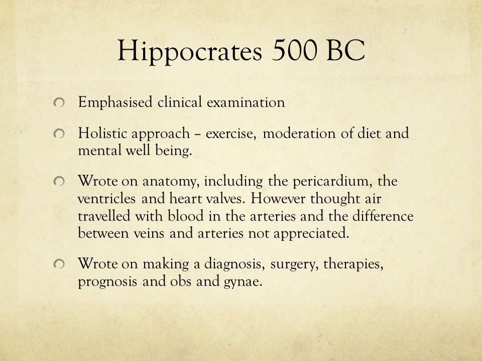 Hippocrates 500 BC Emphasised clinical examination