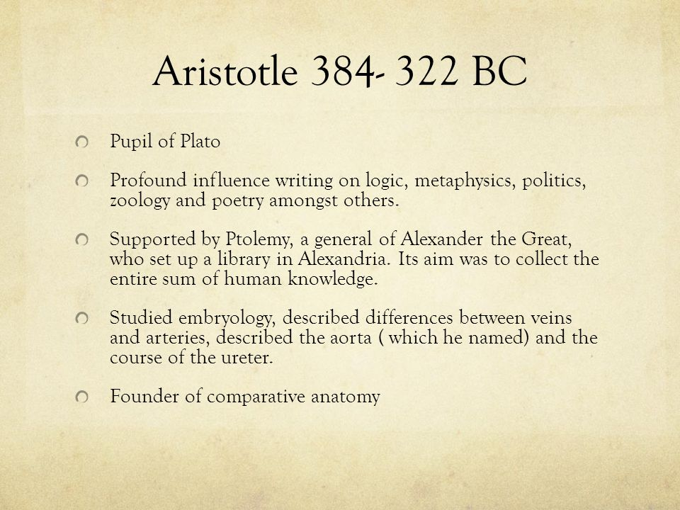 Aristotle 384- 322 BC Pupil of Plato