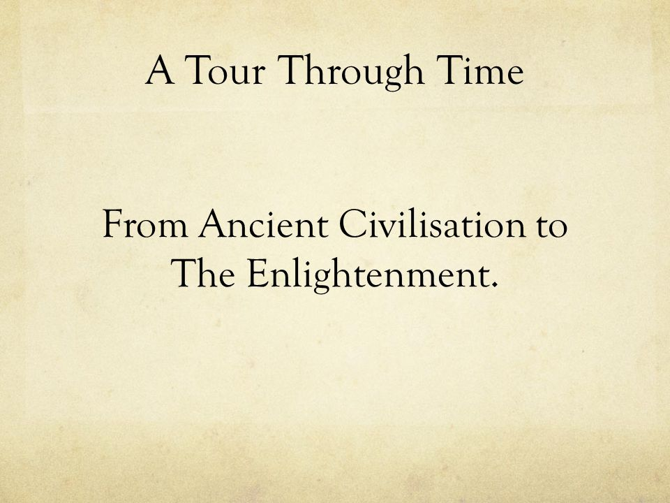 From Ancient Civilisation to The Enlightenment.
