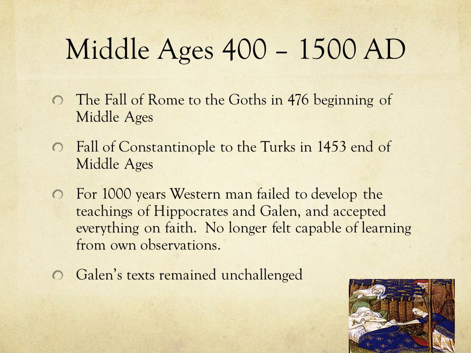 Middle Ages 400 – 1500 AD The Fall of Rome to the Goths in 476 beginning of Middle Ages.