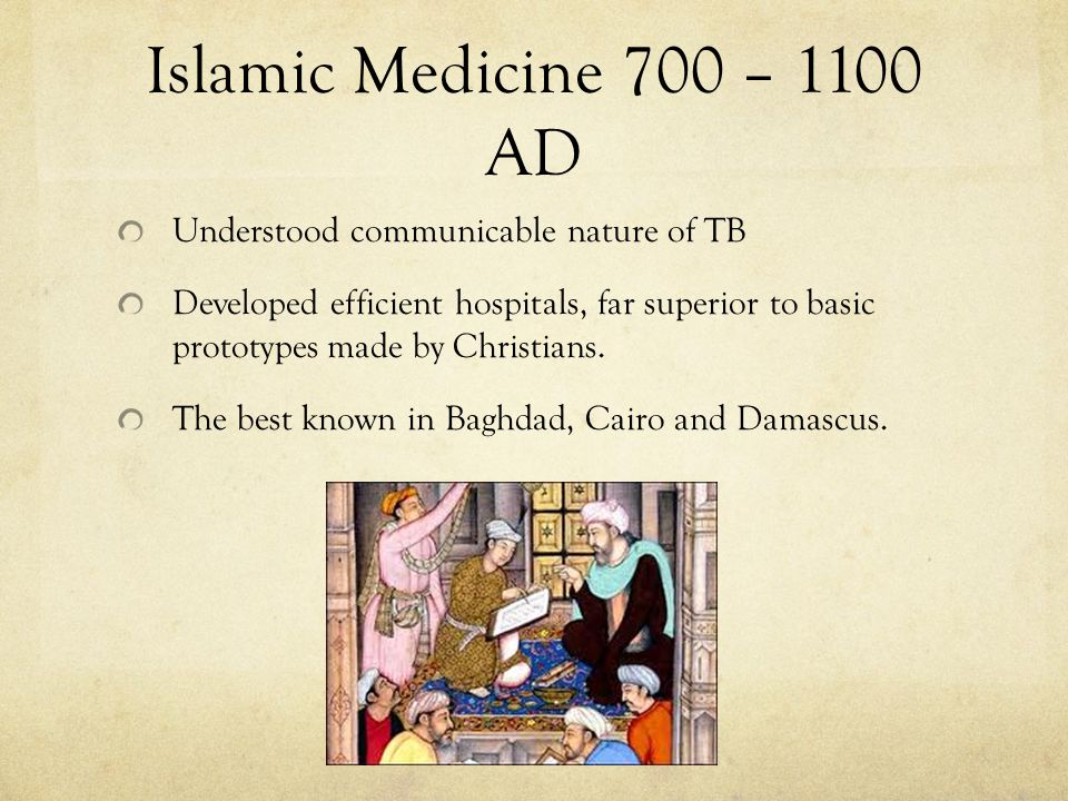 Islamic Medicine 700 – 1100 AD Understood communicable nature of TB