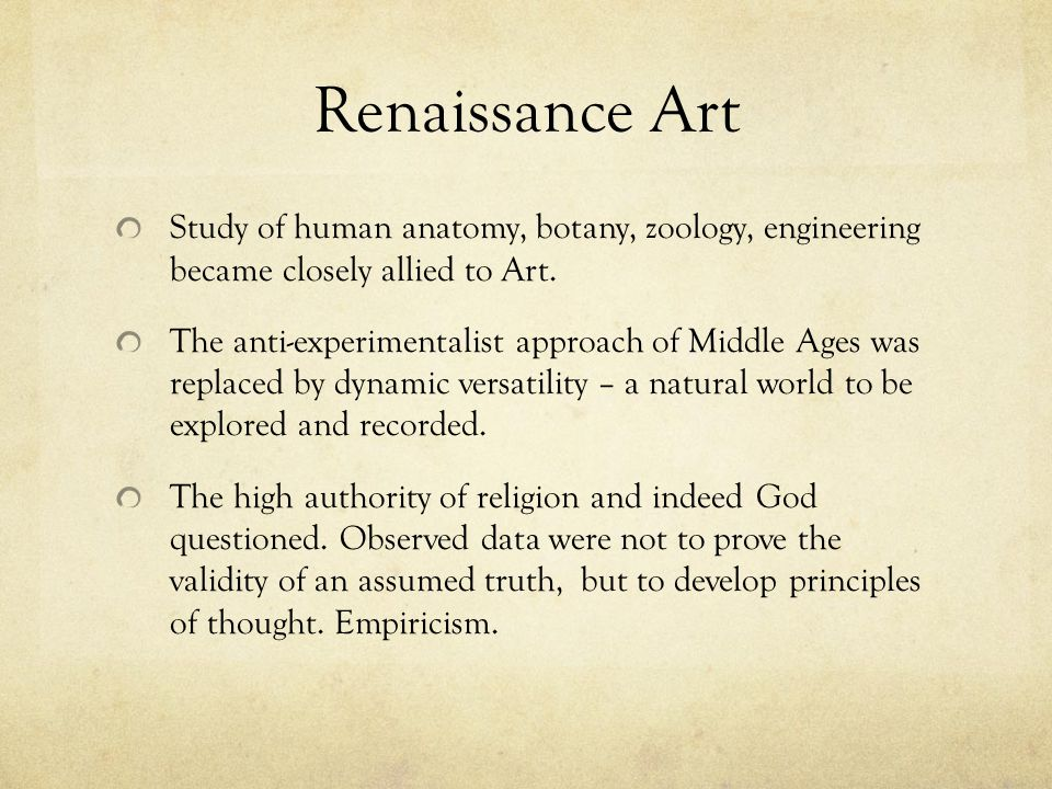 Renaissance Art Study of human anatomy, botany, zoology, engineering became closely allied to Art.