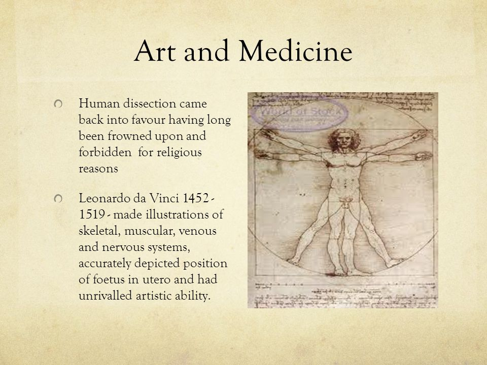 Art and Medicine Human dissection came back into favour having long been frowned upon and forbidden for religious reasons.