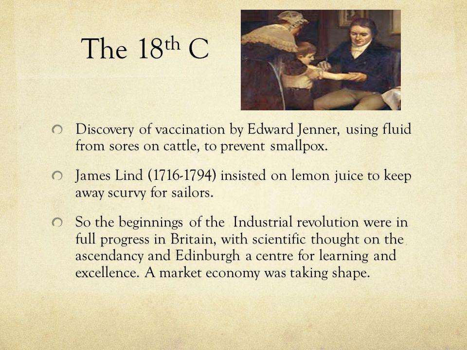 The 18th C Discovery of vaccination by Edward Jenner, using fluid from sores on cattle, to prevent smallpox.