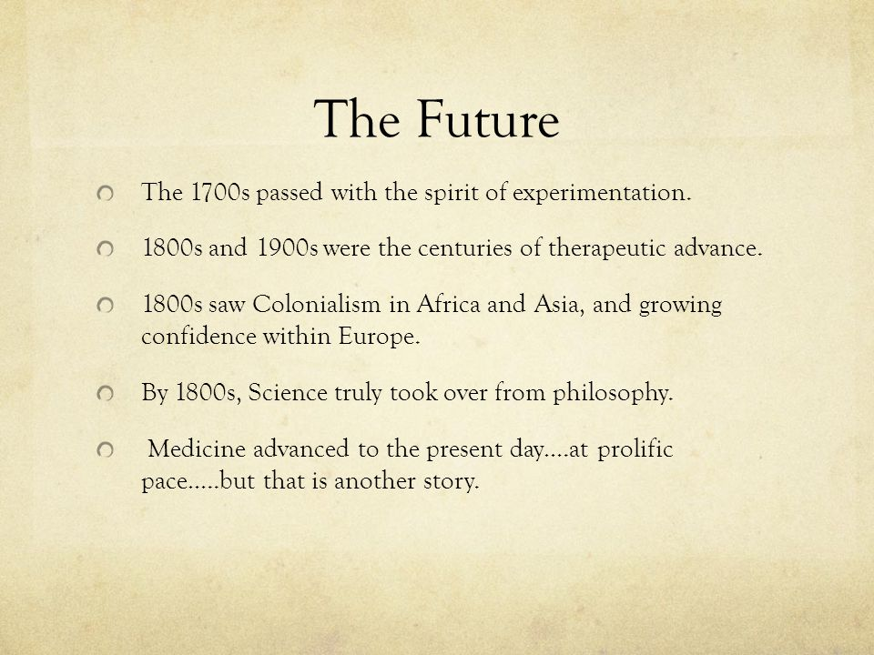 The Future The 1700s passed with the spirit of experimentation.