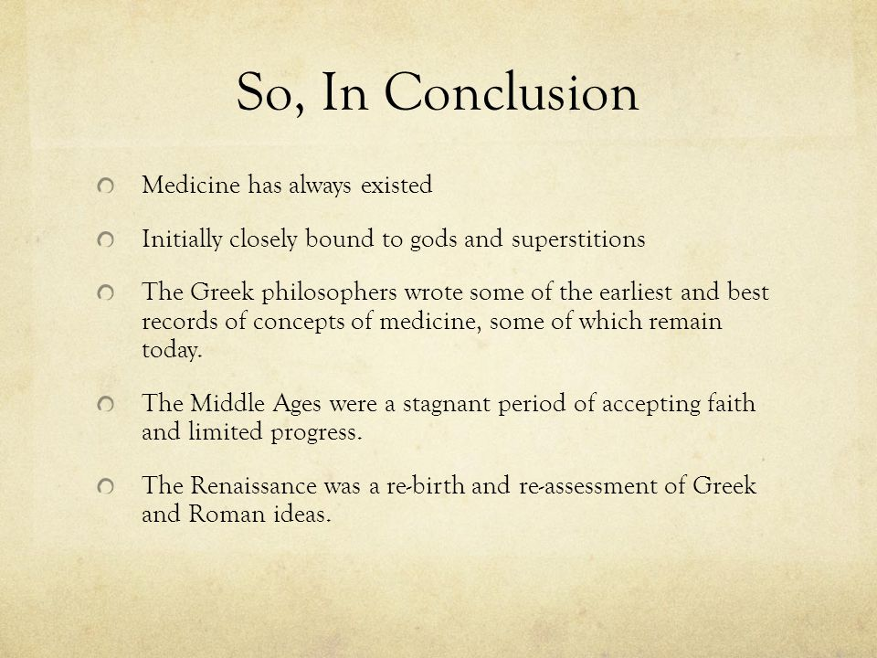 So, In Conclusion Medicine has always existed