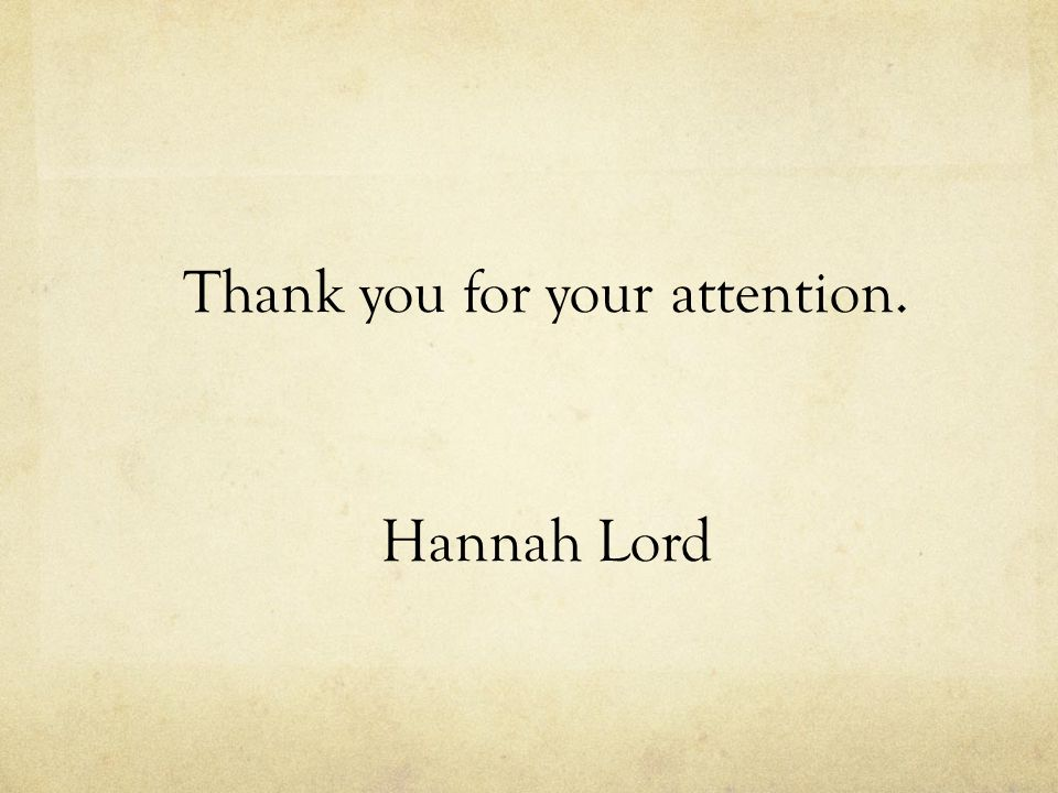 Thank you for your attention. Hannah Lord
