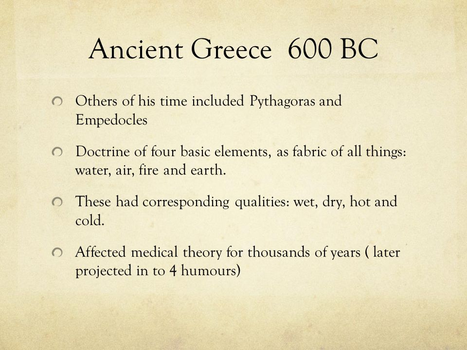 Ancient Greece 600 BC Others of his time included Pythagoras and Empedocles.