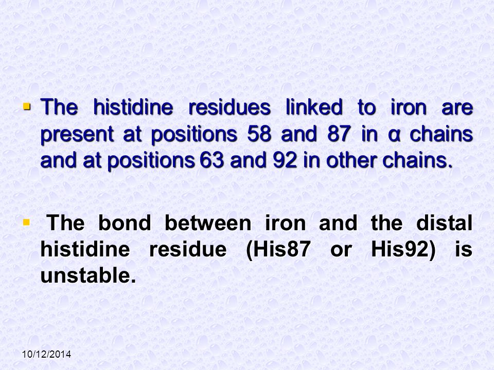 The histidine residues linked to iron are present at positions 58 and 87 in α chains and at positions 63 and 92 in other chains.