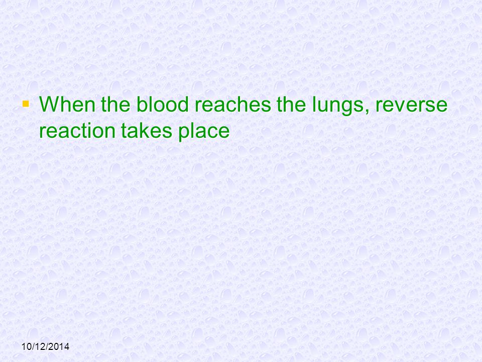 When the blood reaches the lungs, reverse reaction takes place