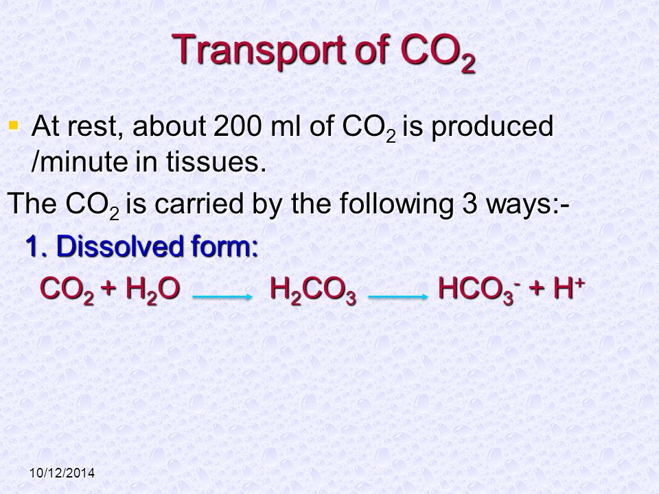 Transport of CO2 At rest, about 200 ml of CO2 is produced /minute in tissues. The CO2 is carried by the following 3 ways:-