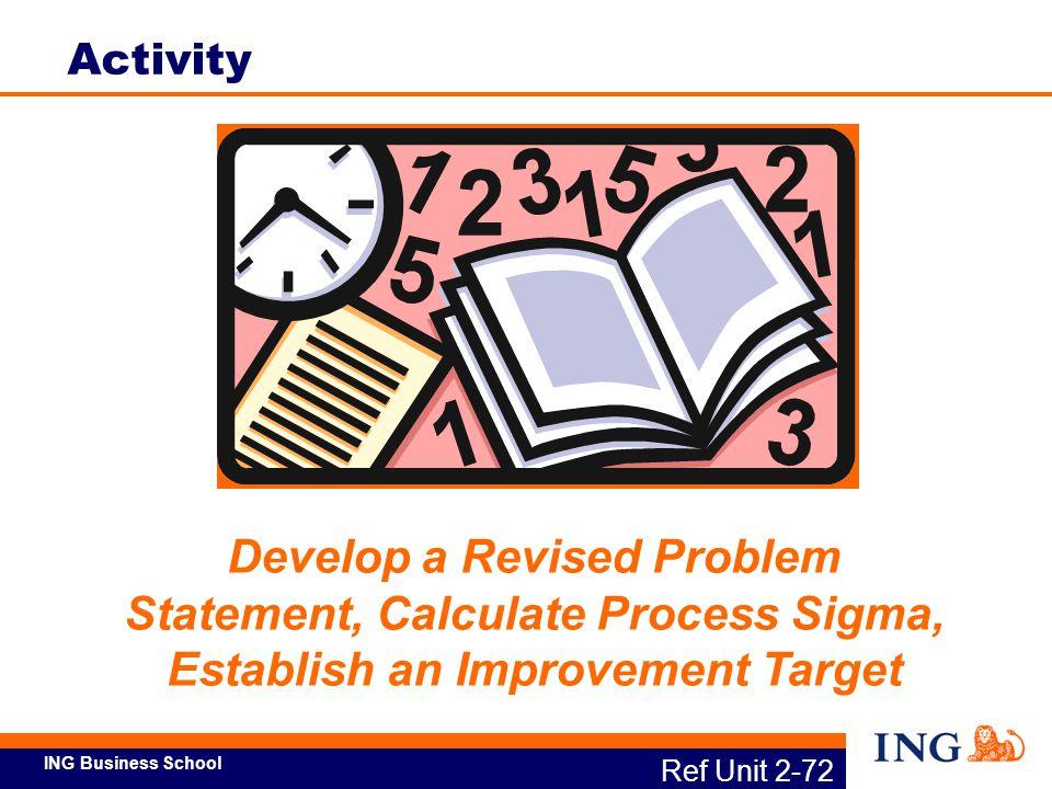 Activity Develop a Revised Problem Statement, Calculate Process Sigma, Establish an Improvement Target.