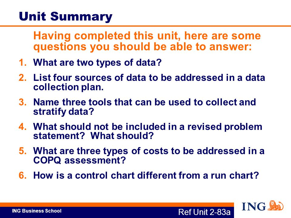 Unit Summary Having completed this unit, here are some questions you should be able to answer: What are two types of data