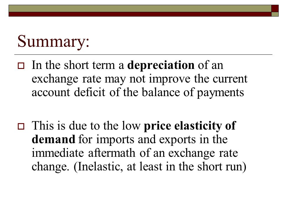 Summary: In the short term a depreciation of an exchange rate may not improve the current account deficit of the balance of payments.