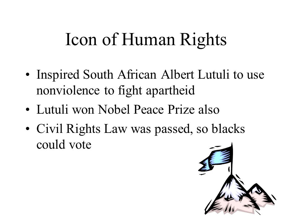 Icon of Human Rights Inspired South African Albert Lutuli to use nonviolence to fight apartheid. Lutuli won Nobel Peace Prize also.