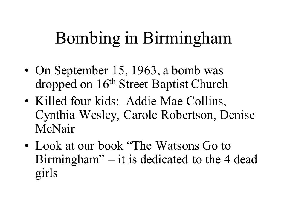 Bombing in Birmingham On September 15, 1963, a bomb was dropped on 16th Street Baptist Church.