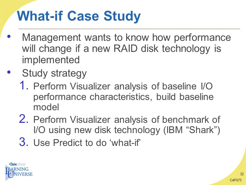 What-if Case Study Management wants to know how performance will change if a new RAID disk technology is implemented.