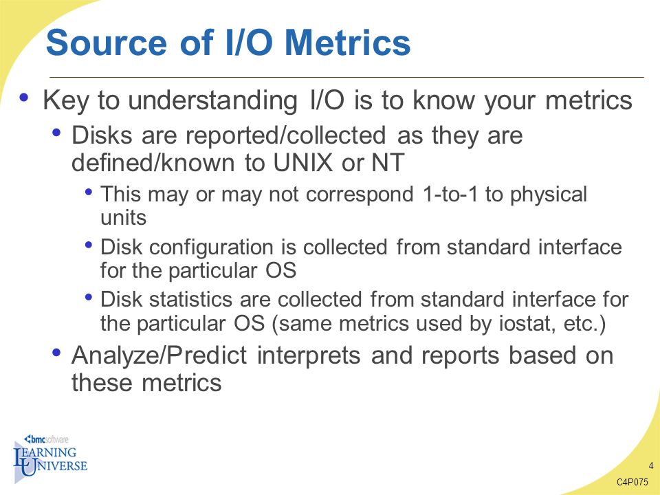 Source of I/O Metrics Key to understanding I/O is to know your metrics