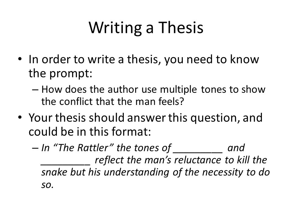 Writing a Thesis In order to write a thesis, you need to know the prompt: