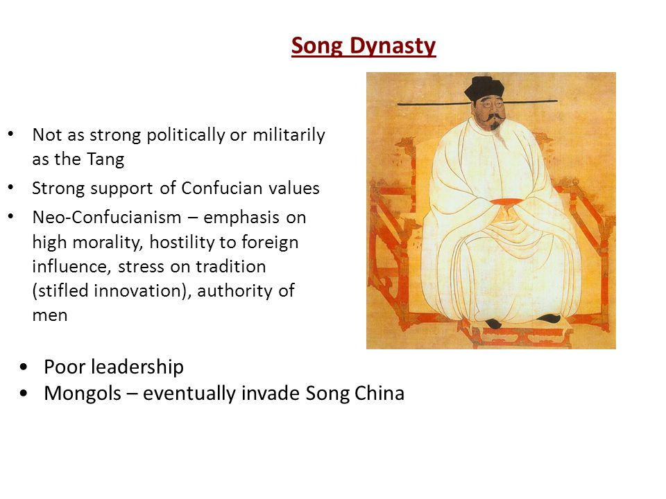 Song Dynasty Poor leadership Mongols – eventually invade Song China