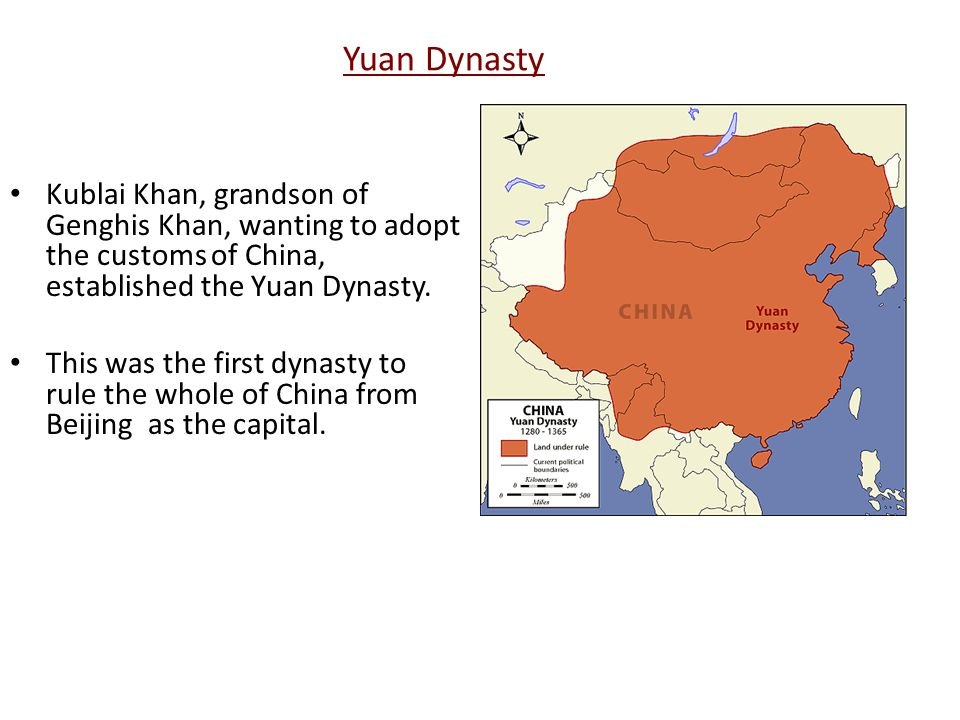 Yuan Dynasty Kublai Khan, grandson of Genghis Khan, wanting to adopt the customs of China, established the Yuan Dynasty.