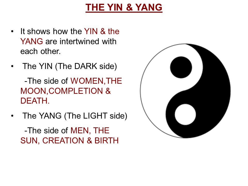 THE YIN & YANG It shows how the YIN & the YANG are intertwined with each other. The YIN (The DARK side)