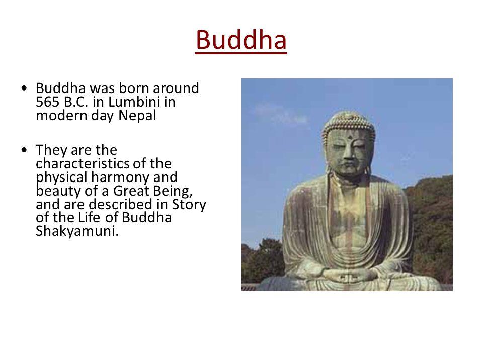Buddha Buddha was born around 565 B.C. in Lumbini in modern day Nepal