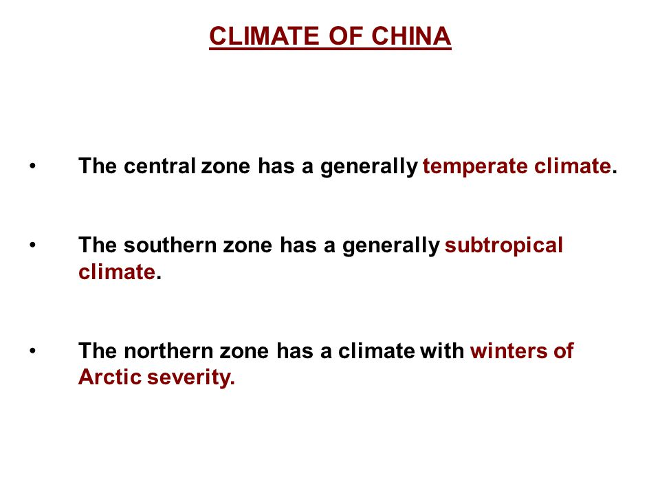 CLIMATE OF CHINA The central zone has a generally temperate climate.