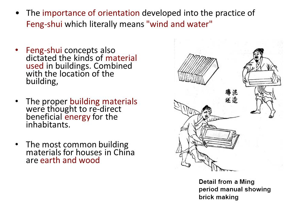 The importance of orientation developed into the practice of Feng-shui which literally means wind and water