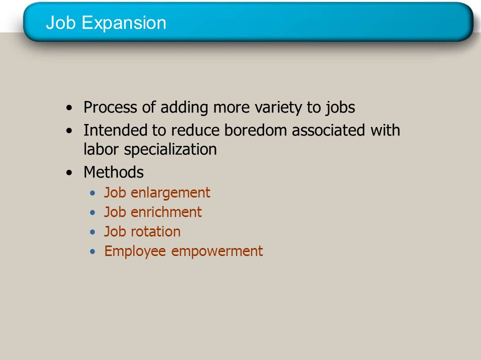 Job Expansion Job enlargement, Job enrichment,