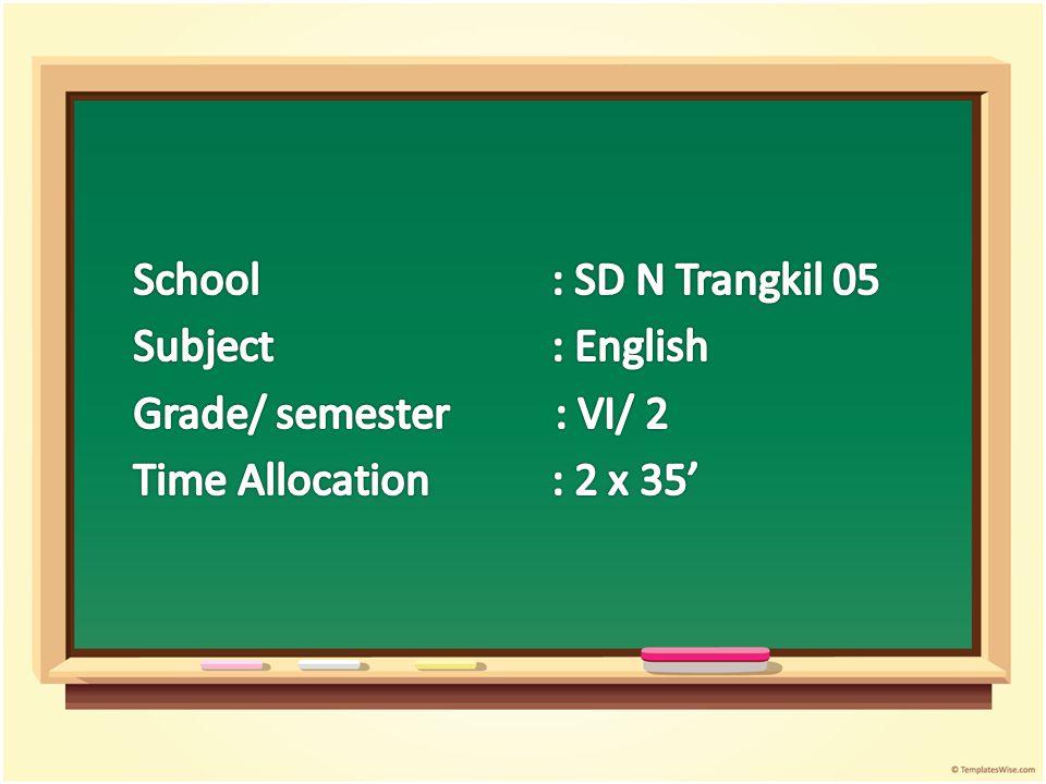 School : SD N Trangkil 05 Subject : English Grade/ semester : VI/ 2 Time Allocation : 2 x 35'