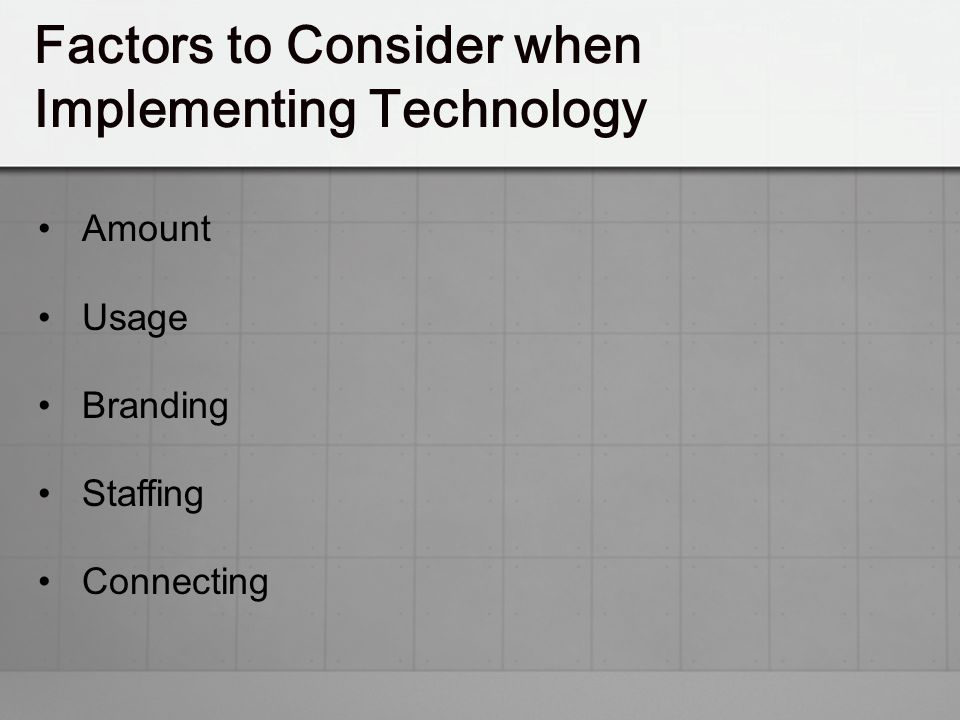 Factors to Consider when Implementing Technology
