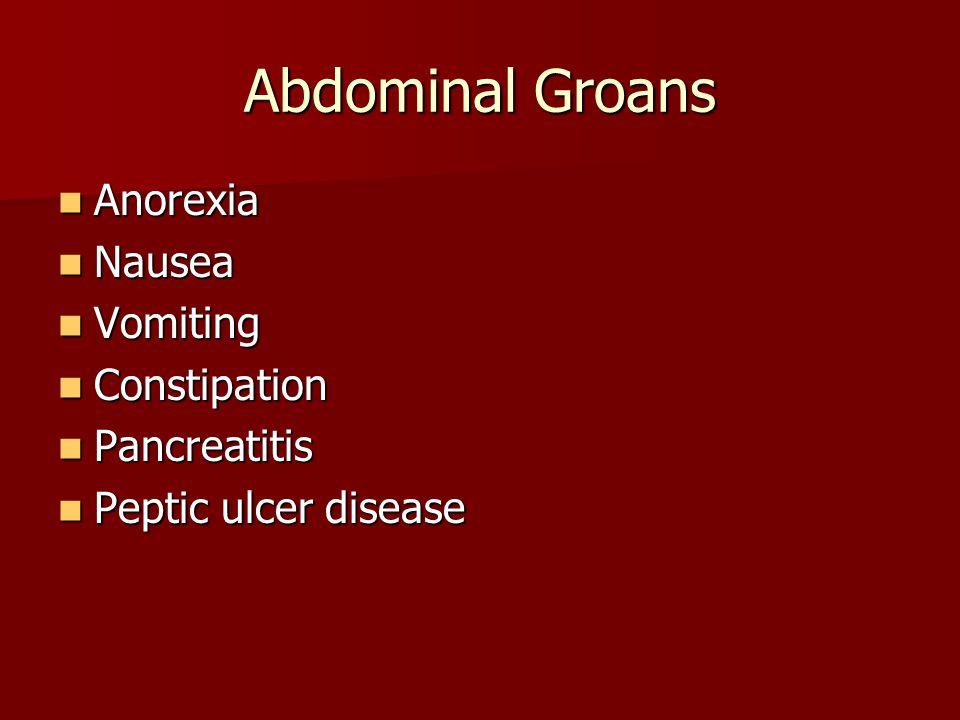 Abdominal Groans Anorexia Nausea Vomiting Constipation Pancreatitis
