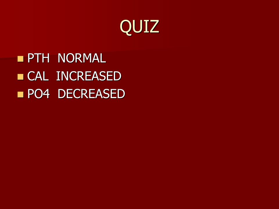 QUIZ PTH NORMAL CAL INCREASED PO4 DECREASED FHH
