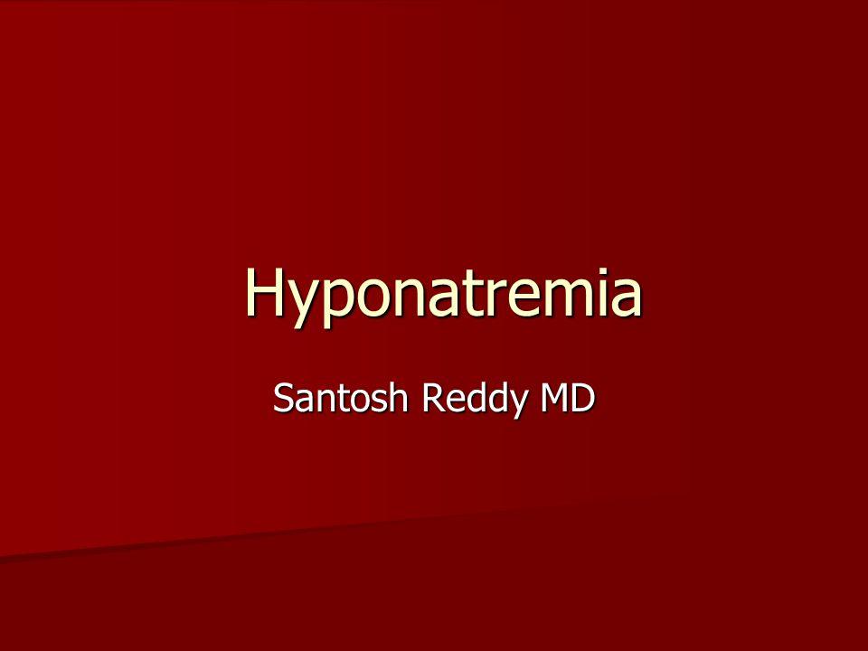 Hyponatremia Santosh Reddy MD