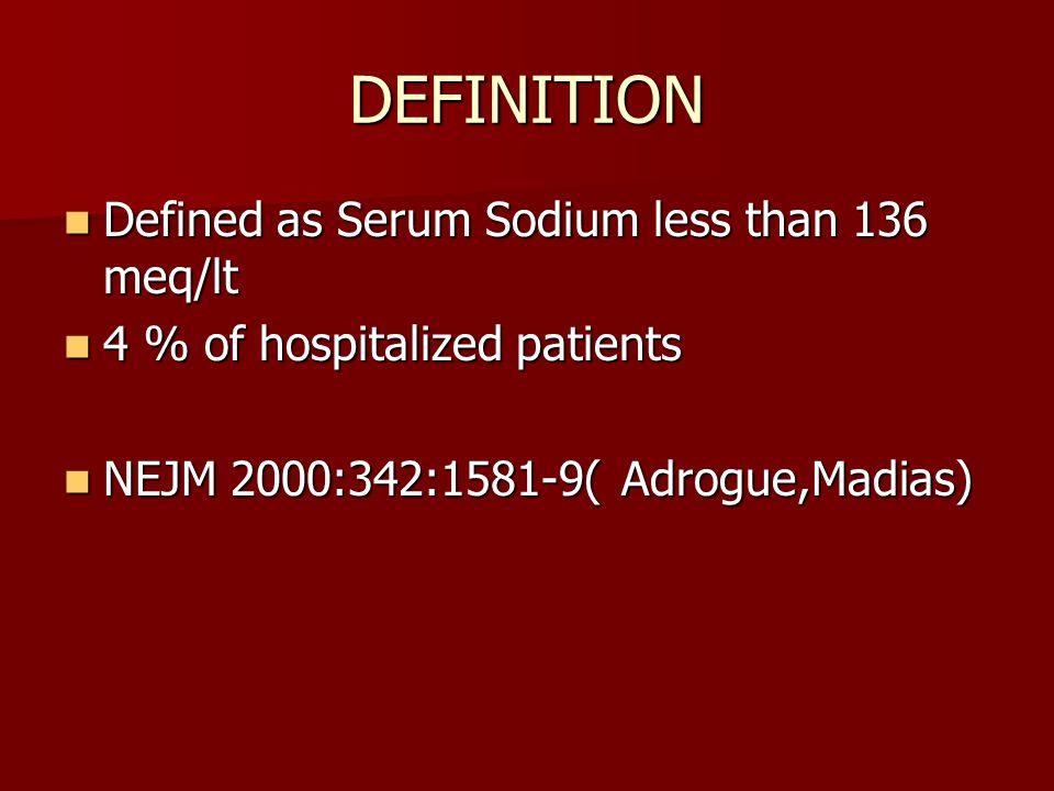 DEFINITION Defined as Serum Sodium less than 136 meq/lt