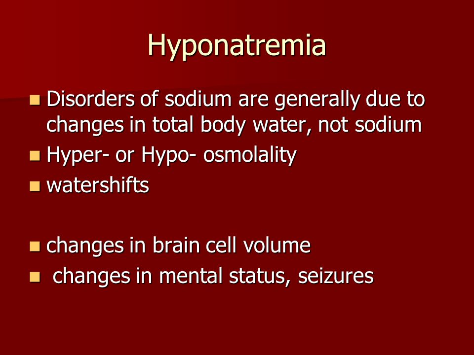 Hyponatremia Disorders of sodium are generally due to changes in total body water, not sodium. Hyper- or Hypo- osmolality.