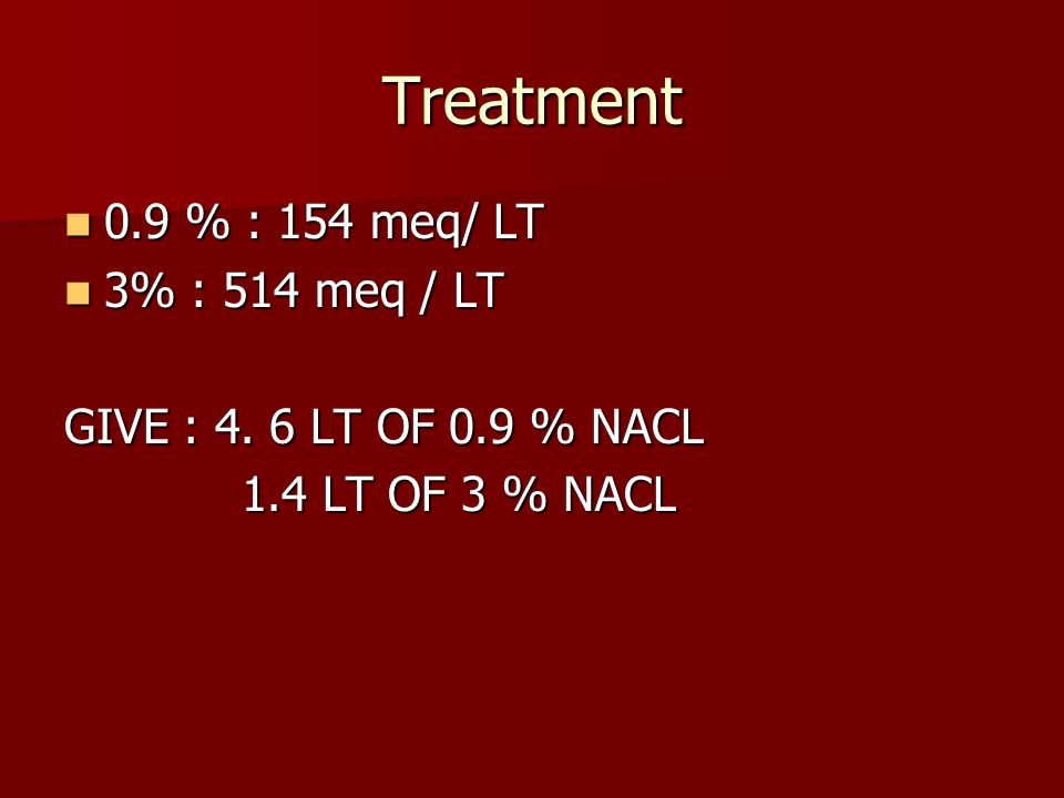 Treatment 0.9 % : 154 meq/ LT 3% : 514 meq / LT