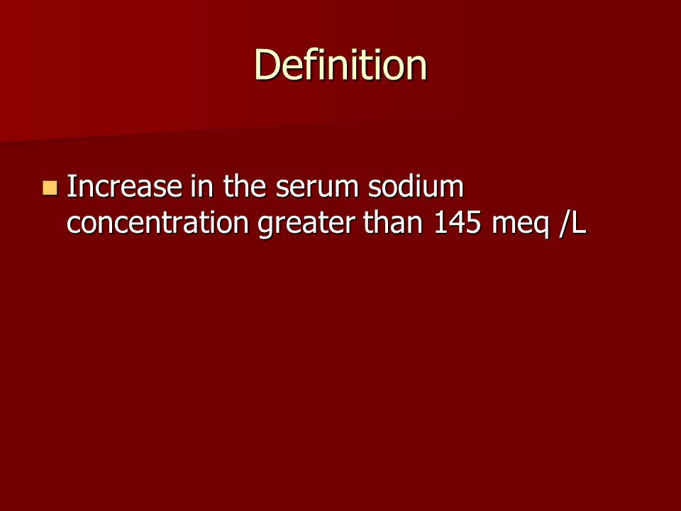 Definition Increase in the serum sodium concentration greater than 145 meq /L