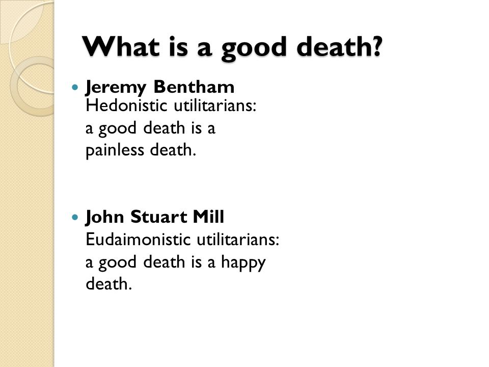 What is a good death Jeremy Bentham Hedonistic utilitarians: