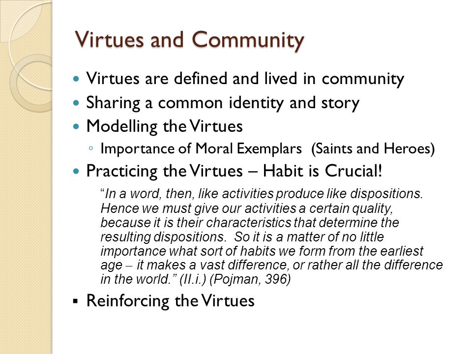 Virtues and Community Virtues are defined and lived in community