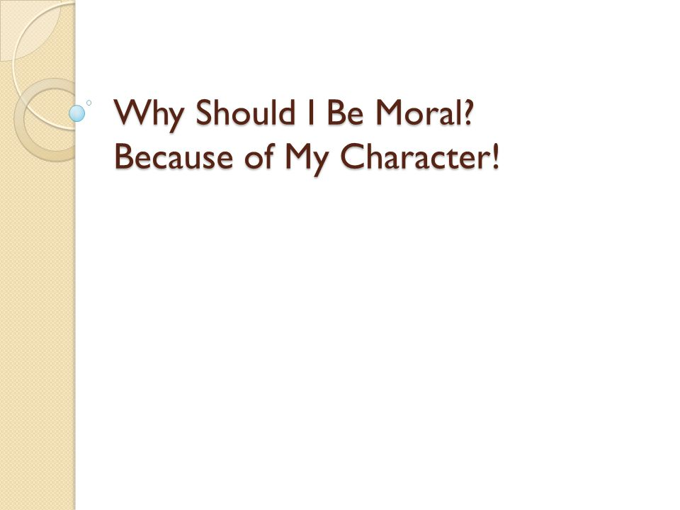 Why Should I Be Moral Because of My Character!