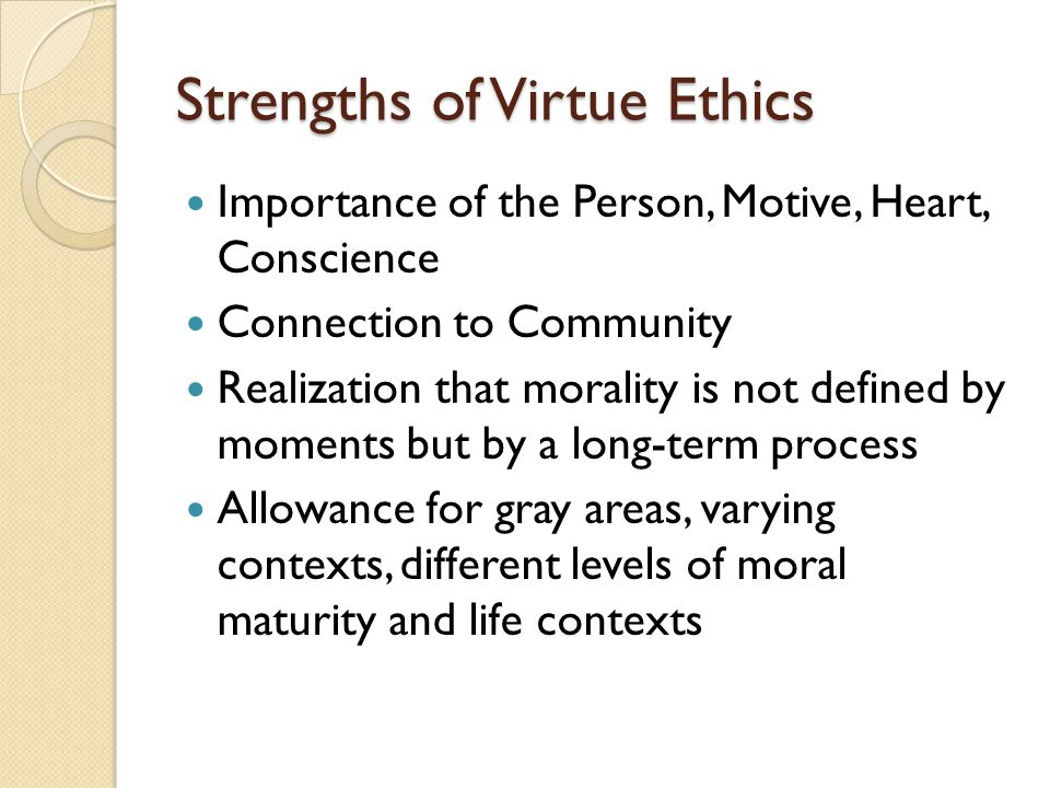 Strengths of Virtue Ethics